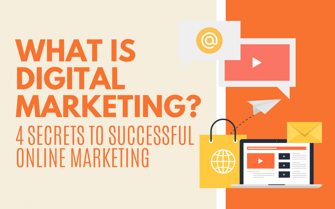 What is Digital Marketing? 4 Secrets to Successful Online Marketing
