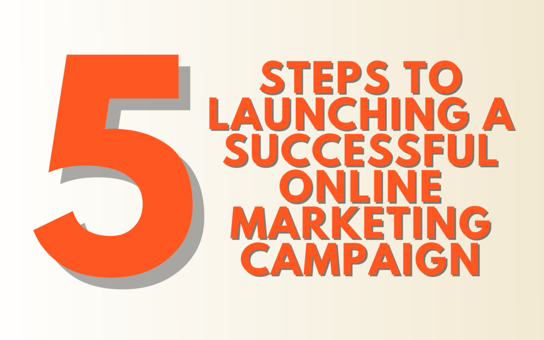 5 Steps to Launching a Successful Online Marketing Campaign