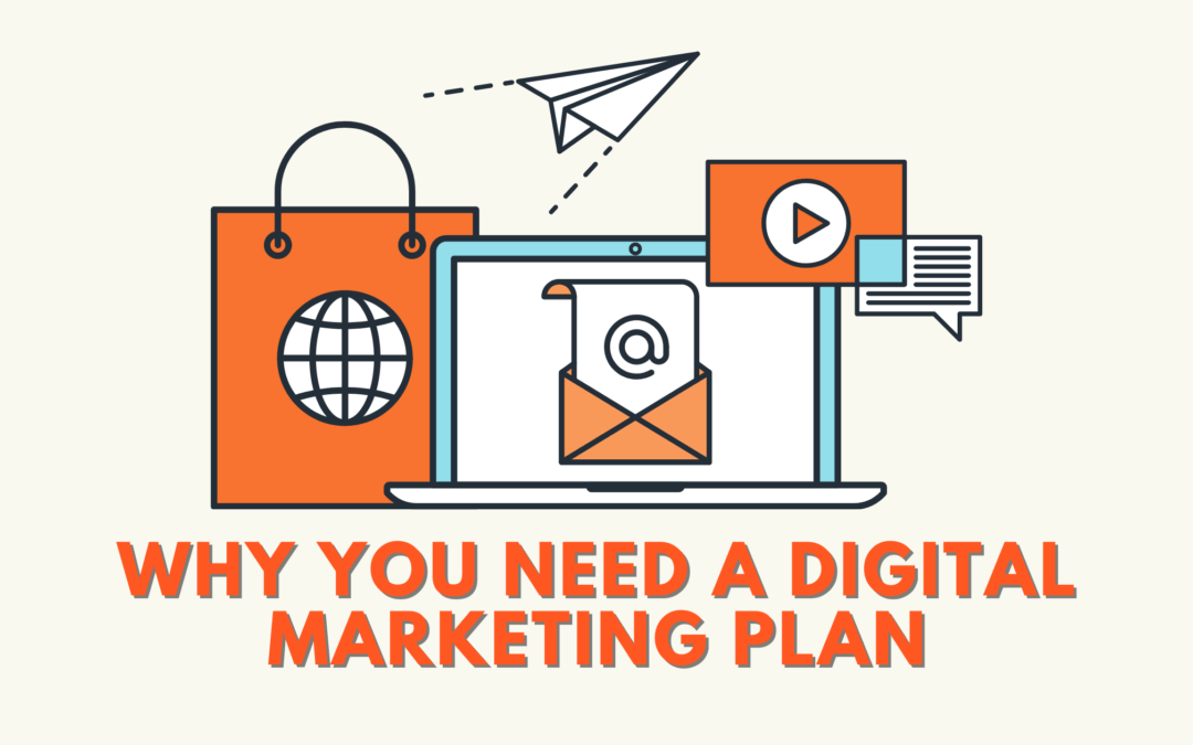 Why You Need a Digital Marketing Plan