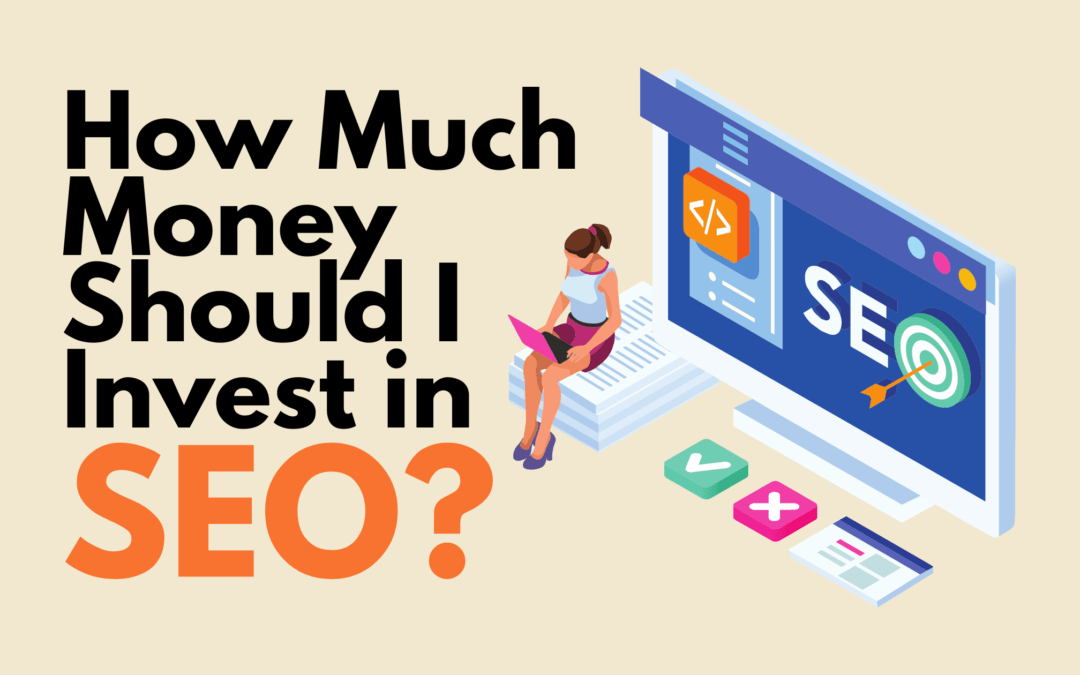 How Much Money Should I Invest in SEO?